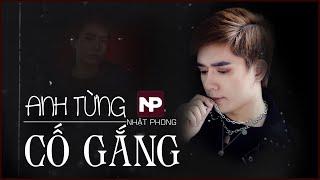 NHẬT PHONG - Anh Từng Cố Gắng   Official MV