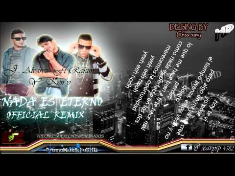 Nada Es Eterno (Oficial Remix)   JAlvarez Ft Rakim y Ken  y.wmv
