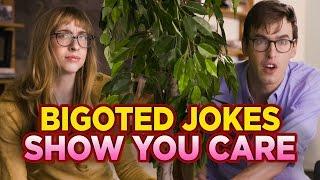 Making Bigoted Jokes Because You Care