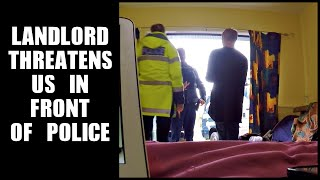 LANDLORD THREATENS US IN FRONT OF THE POLICE!!