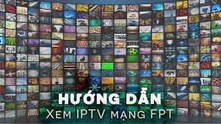 Hướng dẫn xem truyền hình miễn phí IPTV FPT trên Android TV Box