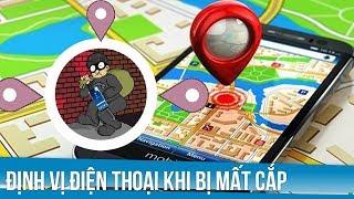 Cách xác định vị trí điện thoại khi bị mất trộm