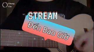 STREAM ĐẾN BAO GIỜ - ĐỘ MIXI ft. BẠN SÁNG TÁC | Cover: Chương Chu