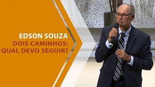 29/01/20 - Dois caminhos:Qual devo seguir? - Edson Souza