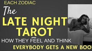 """EACH ZODIAC LATE NIGHT TAROT HOW THEY FEEL AND THINK """"EVERYBODY GETS A NEW BOO"""""""