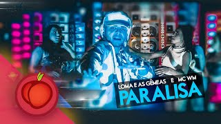 MC Loma e as Gêmeas Lacração, MC WM - Paralisa (Clipe Oficial)