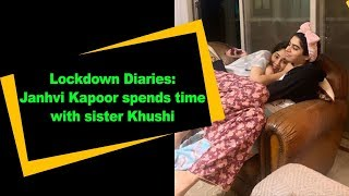 Lockdown Diaries: Janhvi Kapoor spends time with sister Kh..