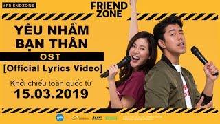 OST FRIEND ZONE - YÊU NHẦM BẠN THÂN | Phim Đang Được Chiếu Từ 15.03.2019