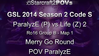 SC2 HotS - GSL 2014 S2 Code S - ParalyzE vs Life 2 - Ro16 Group B - Map 1 - Merry Go - ParalyzE