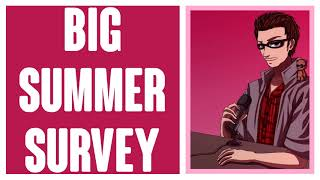 I'M BACK! Please take my Big Summer Survey! [Surprise audio treat at the end of it!]
