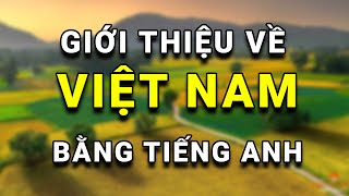 Bài 1: Giới thiệu về Việt Nam bằng Tiếng Anh (HAY NHẤT)