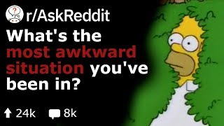 What's the Most Awkward Situation You've Been In? (Funny Reddit Stories r/AskReddit)