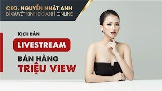KINH DOANH ONLINE 06 - Kịch bản livestream bán hàng triệu view by #CeoNguyễnNhậtAnh
