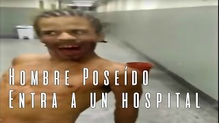 Hombre Poseído por Demonio entra a un Hospital (Video Paranormal)