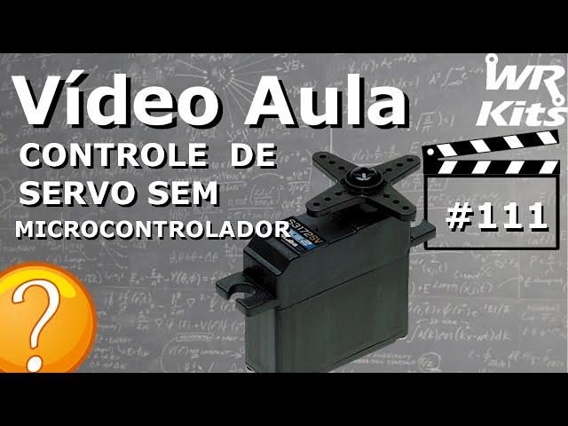 CONTROLE DE SERVOS SEM MICROCONTROLADOR | Vídeo Aula #111