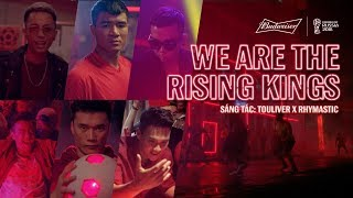 Budweiser X World Cup™- We Are The Rising Kings | Rhymastic x Touliver | Official MV