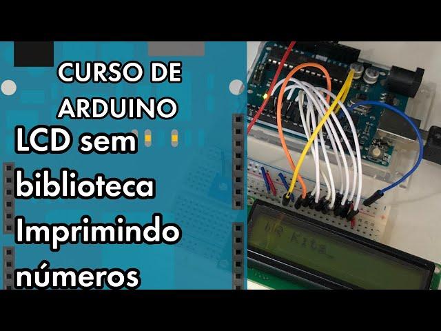 IMPRIMA NÚMEROS EM LCD SEM BIBLIOTECA! | Curso de Arduino #271