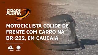 Motociclista colide de frente com carro na BR-222, em Caucaia