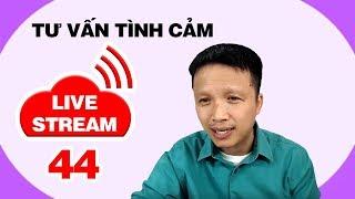 Live stream gỡ rối tơ lòng... thòng 44