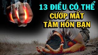 13 điều Có Thể Cướp Mất Tâm Hồn Bạn cần RŨ BỎ NGAY -THIỀN ĐẠO