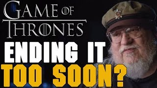 Are They Ending Game of Thrones Too Soon? (Game of Thrones Discussion)