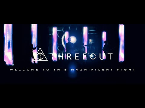 THREEOUT - Welcome To This Magnificent Night (OFFICIAL VIDEO)