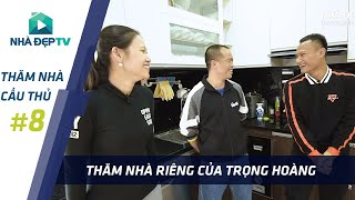 Thăm nhà riêng tiền vệ TRỌNG HOÀNG và vợ mới cưới | THĂM NHÀ CẦU THỦ #8
