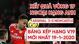 Kết quả Ngoại hạng Anh Arsenal 3-0 Newcastle | Top 10 vẫy gọi | Bảng xếp hạng Premier League