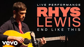 Rhys Lewis - End Like This - Live Performance | Vevo