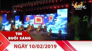 Tin Buổi Sáng - Ngày 10/02/2019 - Tin Tức Mới Nhất