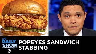 Popeyes Sandwich Stabbing   The Daily Show
