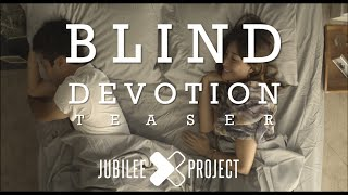 Blind Devotion | Jubilee Project Teaser