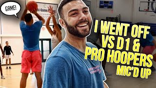 Mic'd Up & DOMINATING Against D1 and Pro Hoopers!! (5v5 Basketball)