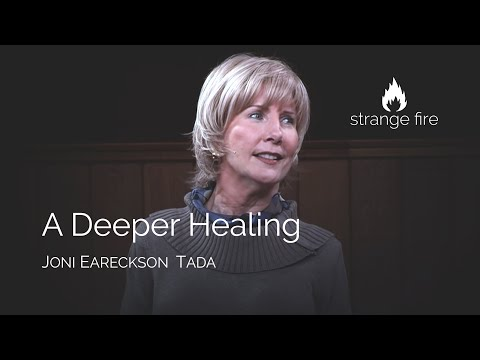 A Deeper Healing (Joni Eareckson Tada) Strange Fire Conference