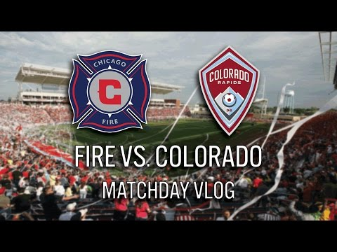 CHICAGO FIRE VS COLORADO RAPIDS - 2017 MLS MATCHDAY VLOG