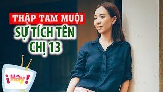 Giải mã sự tích cái tên chị 13 - THẬP TAM MUỘI