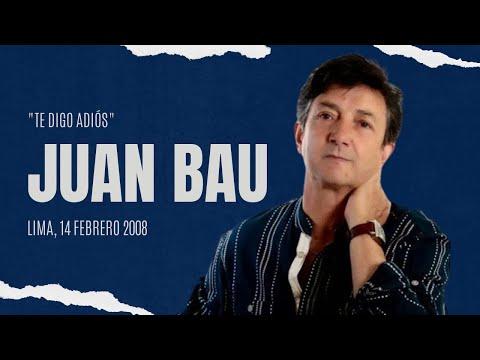 Juan Bau (en vivo) Te digo adiós