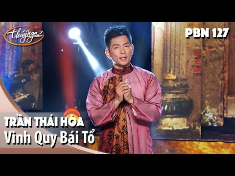 PBN 127 | Trần Thái Hòa - Vinh Quy Bái Tổ