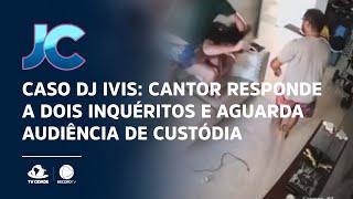 Caso DJ Ivis: Cantor responde a dois inquéritos e aguarda audiência de custódia