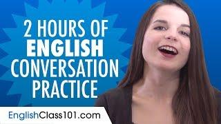 2 Hours of English Conversation Practice - Improve Speaking Skills