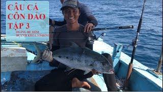 CÂU CÁ BIỂN CÔN ĐẢO TẬP 3    JIGGING BÈ TRANG   HUYNH KHOA FISHING