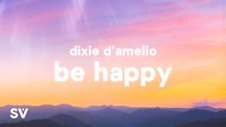 Dixie D'Amelio - Be Happy (Lyrics)