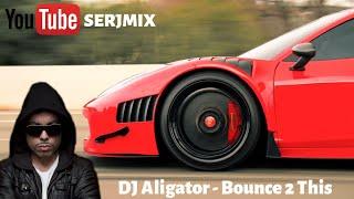 DJ Aligator - Bounce 2 This - Remix