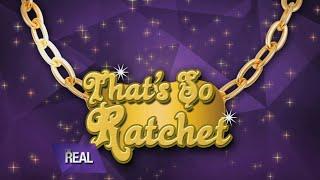 That's So Ratchet!