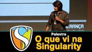 O que vi na Singularity: 7 tendências para o futuro