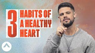 3 Habits of a Healthy Heart | Pastor Steven Furtick