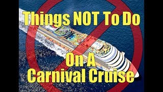 Carnival Cruise - What Not To Do On a Carnival Cruise Ship