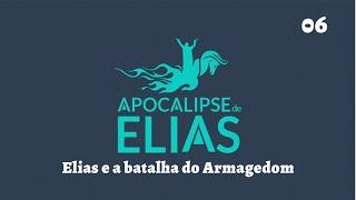 03/08/19 - Apocalipse de Elias - Parte 6 - Elias e a batalha do Armagedom - Pr. André Flores