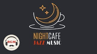 Night Cafe Music - Chill Out Jazz Music For Sleep, Work, Study - Good Night Jazz Music