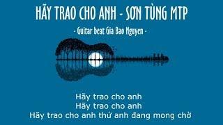 HÃY TRAO CHO ANH ( Sơn Tùng MTP ) - Beat guitar karaoke Gia Bao Nguyen cover